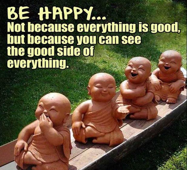 Be happy because you can see the good in everything.